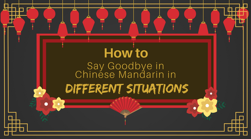 How To Say Goodbye In Chinese Mandarin For Different Situations