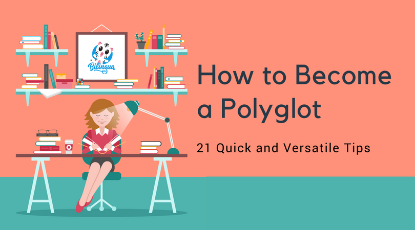 Polyglot Speaking Fluently Four Languages: Tips on how to get Started yourself