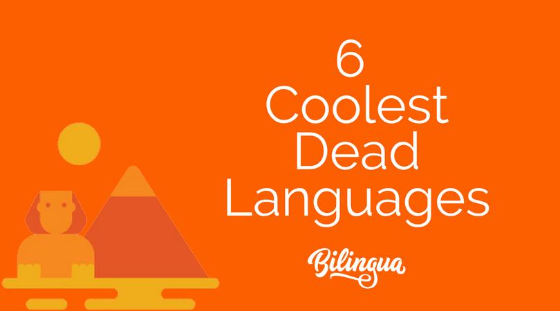 The 6 Coolest Dead Languages - Bilingua